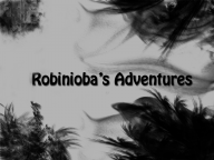 Robinioba's Adventures!